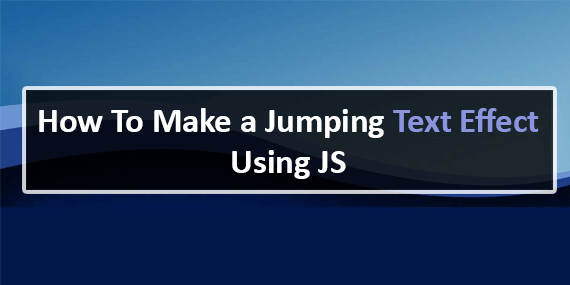 How To Make a Jumping Text Effect Using JS